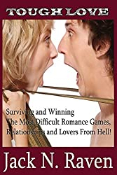 Tough Love: Surviving and Winning The Most Difficult Romance Games, Relationships and Lovers From Hell! by Jack N. Raven (2014-02-15)