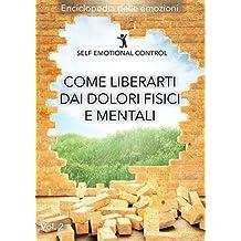 Come liberarti dai dolori fisici e mentali