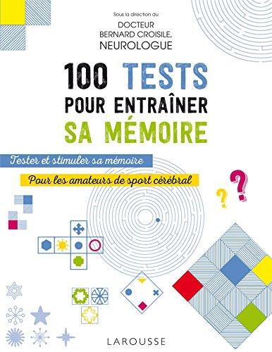 100 tests pour entraîner sa mémoire par Docteur Bernard Croisile