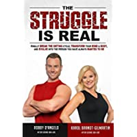 The Struggle Is Real: Finally Break The Dieting Cycle, Transform Your Mind & Body, and Evolve Into The Person You Have Always Wanted To Be (English Edition)
