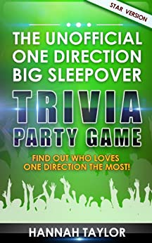 The Unofficial ONE DIRECTION Big Sleepover Trivia Party Game: Find Out Who Loves One Direction The Most! - Star Version (One Direction Trivia Party Game Book 2) (English Edition) par [Taylor, Hannah]