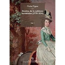 Destins de la Noblesse Bordelaise (1770-1830) Volume 1