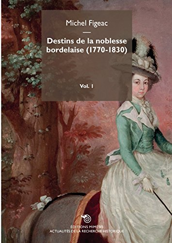 Destins de la noblesse bordelaise (1770-1830) (Actualité de la recherche historique) por Michel Figeac