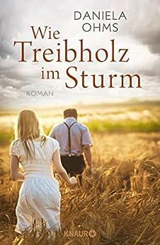 Wie Treibholz im Sturm: Roman