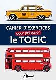Telecharger Livres Cahier d exercices pour preparer le TOEIC (PDF,EPUB,MOBI) gratuits en Francaise