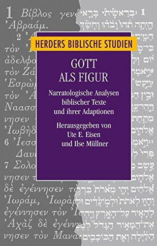 Gott als Figur: Narratologische Analysen biblischer Texte und ihrer Adaptionen (Herders biblische Studien) -
