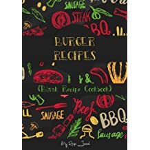 Burger Recipes: Blank Recipe Cookbook, 7 x 10, 100 Blank Recipe Pages