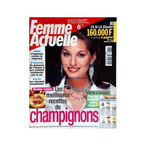 FEMME ACTUELLE [No 625] du 16/09/1996 - LES MEILLEURES RECETTES DE CHAMPIGNONS -LES ETERNELS INSATISFAITS -ILS DONNENT DE L'AMOUR A DES ENFANTS MALMENES PAR LA VIE -L'HYPNOSE CONTRE LA MIGRAINE