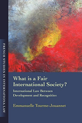What is a Fair International Society?: International Law Between Development and Recognition (French Studies in International Law) by Emmanuelle Tourme-Jouannet (2013-08-14)
