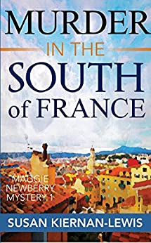 Murder in the South of France: Book 1 of the Maggie Newberry Mysteries (The Maggie Newberry Mystery Series) by [Kiernan-Lewis, Susan]