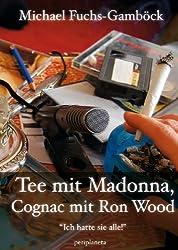 Tee mit Madonna, Cognac mit Ron Wood : Interviewsammlung