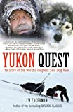 Yukon Quest: The Story of the World's Toughest Sled Dog Race by Lew Freedman (2010-03-31)