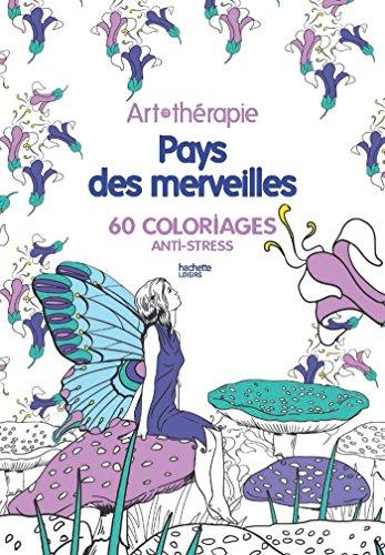 Pays des merveilles: 60 coloriages anti-stress par Collectif