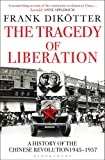 The Tragedy of Liberation: A History of the Chinese Revolution 1945-1957 (Peoples Trilogy 2)