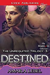 Destined [The Unrequited Trilogy 3] (Siren Publishing Classic ManLove)