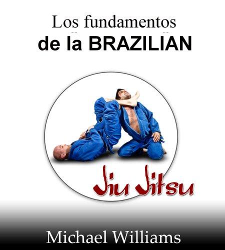 Los fundamentos de la Brazilian-Jiu-Jitsu por Michael Williams