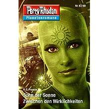 Planetenroman 87 + 88: Sohn der Sonne / Zwischen den Wirklichkeiten: Zwei abgeschlossene Romane aus dem Perry Rhodan Universum (Perry Rhodan-Planetenroman 49)