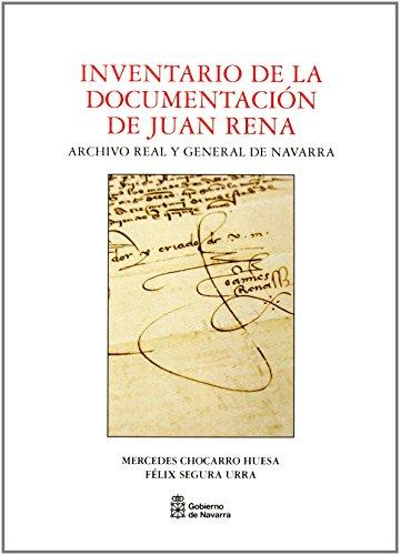 Inventario de la documentación de Juan Rena: archivo real y general de Navarra (Fuentes para la historia de Navarra) por Mercedes Chocarro Huesa