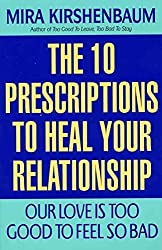 [(Our Love Is Too Good to Feel So Bad : Ten Prescriptions to Heal Your Relationship)] [By (author) Agent Howard@morhaimliterary Com Mira Kirshenbaum] published on (February, 1999)