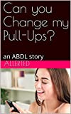 Can you Change my Pull-Ups?: an ABDL story (Diapered by Your Babysitter Book 4) (English Edition)