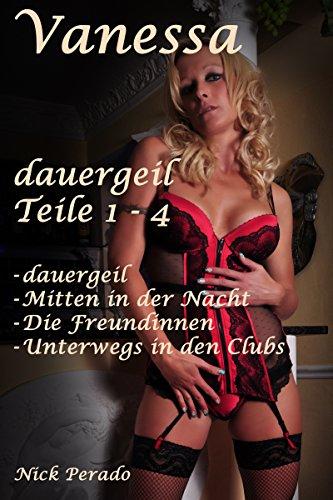 Vanessa * dauergeil 1-4: Sammelband Teile 1 - 4