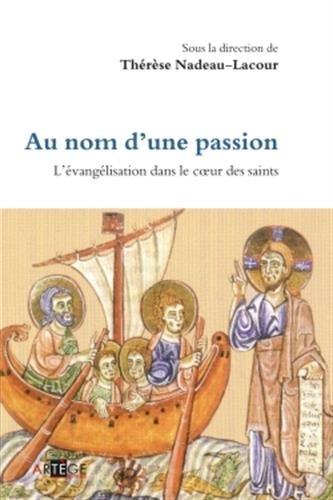 Au nom d'une passion: L'évangélisation dans le coeur des saints par Thérèse Nadeau-Lacour