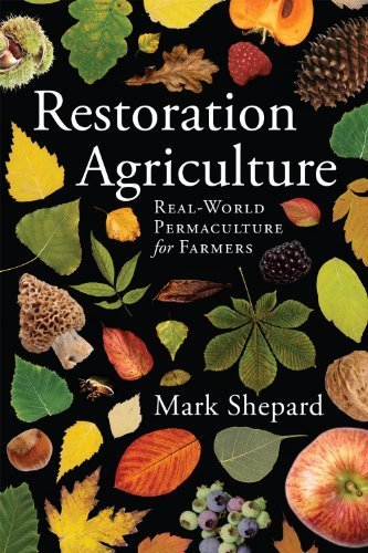 Restoration Agriculture: Real-World Permaculture for Farmers by Shepard. Mark ( 2013 ) Paperback