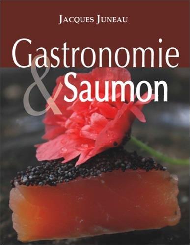 Gastronomie & Saumon par Jacques Juneau