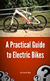 A Practical Guide to Electric Bikes (Discovering Electric Bikes)