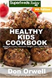 Healthy Kids Cookbook: Over 250 Quick & Easy Gluten Free Low Cholesterol Whole Foods Recipes full of Antioxidants & Phytochemicals (Healthy Kids Natural Weight Loss Transformation)
