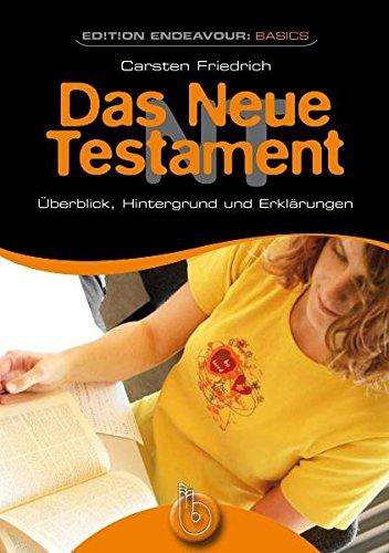 Edition Endeavour Basics - Das Neue Testament: Überblick, Hintergrund und Erklärungen