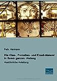 Die Glas-, Porzellan- und Email-Malerei in ihrem ganzen Umfang: Ausfuehrliche Anleitung - Felix Hermann