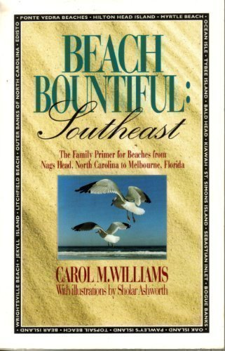 Beach Bountiful: Southeast : The Family Primer for Beaches from Nags Head, North Carolina to Melbourne, Florida by Carol M. Williams (1993-08-01)