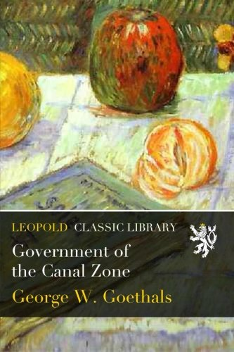 Government of the Canal Zone por George W. Goethals