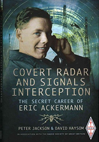 [Covert Radar and Signals Interception: The Secret Career of Eric Ackermann] (By: Peter Jackson) [published: June, 2014]