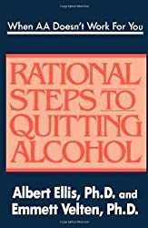 WHEN AA DOESN'T WORK FOR YOU: Rational Steps to Quitting Alcohol by Albert Ellis (2004-06-02)