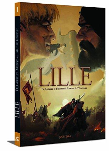 Lille, Tome 1 : De Lydéric et Phinaert à Charles le Téméraire : De 58 avant J-C à 1477