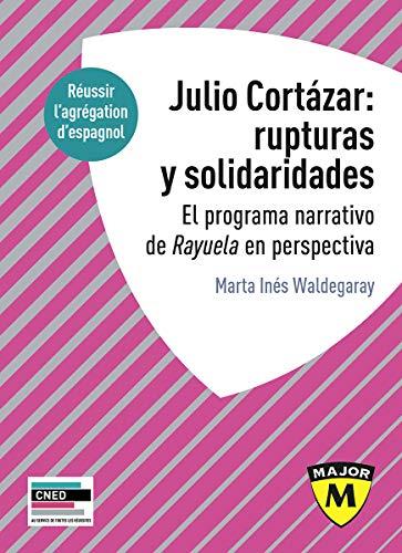 Julio Cortazar : rupturas y solidaridades : El programa narrativo de Rayuela en perspectiva