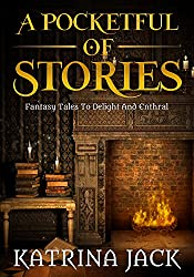 A pocketful of stories: Fantasy tales to delight and enthral