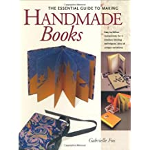 The Essential Guide to Making Handmade Books: Gabrielle Fox