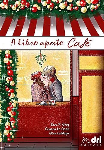 A Libro Aperto Cafe' (DriEditore BrandNewRomance) di [P. Grey, Sara, Laddaga, Gina, La Corte, Simona]