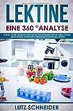 Lektine - Eine 360° Analyse: Warum Lektine krank machen und wie wir lektinarm gesund leben können - Hintergründe, Anleitungen, Ernährungsumstellung, Rezepte - Lutz Schneider