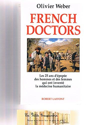 French doctors : Les 25 ans d'épopée des hommes et des femmes qui ont inventé la médecine humanitaire