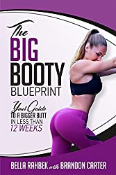 The Big Booty Blueprint: Your Guide To  A Bigger Butt In Less Than 12 Weeks (English Edition)