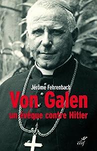 Von Galen : Un évêque contre Hitler par Jérôme Fehrenbach