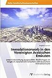 Immobilienerwerb in den Vereinigten Arabischen Emiraten: Unter Einbeziehung ausgewählter Rechtsfragen im Vergleich zwischen emiratischem und deutschem Immobilienrecht