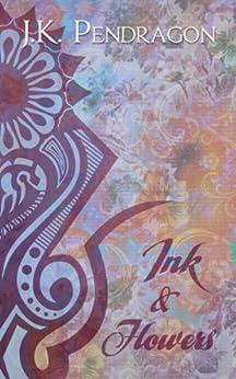 Ink & Flowers (English Edition) von [Pendragon, J.K.]