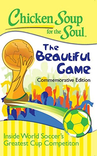 Chicken Soup for the Soul: The Beautiful Game: Inside World Soccer's Greatest Cup Competition