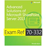 Advanced Solutions of Microsoft® SharePoint® Server 2013: Exam Ref 70-332