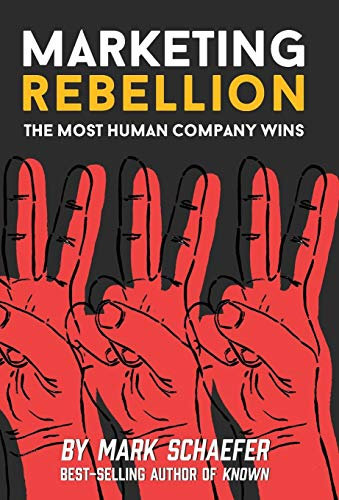 Marketing Rebellion: The Most Human Company Wins por Mark Schaefer